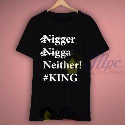 Nigga Neither King T Shirt