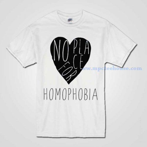 No Place For Homophobia T Shirt