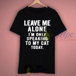 Only Speaking To My Cat Today Quote T Shirt