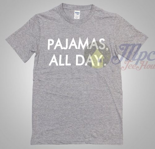 Pajamas All Day Cool T Shirt With Quote