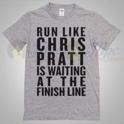 Run Like Chris Pratt Is Waiting at the finish line T Shirt