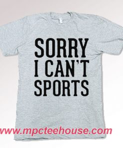 Sorry I Can't Sports Quote T-Shirt