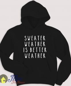 Sweater Weather is Better Weather Lyrics Hoodie