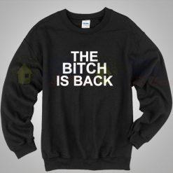 The Bitch Is Back Cool Sweatshirt