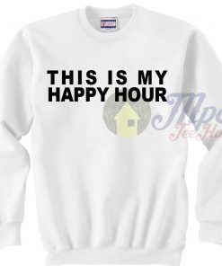 This is My Happy Hour Sweatshirt