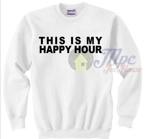 This is My Happy Hour Sweatshirt