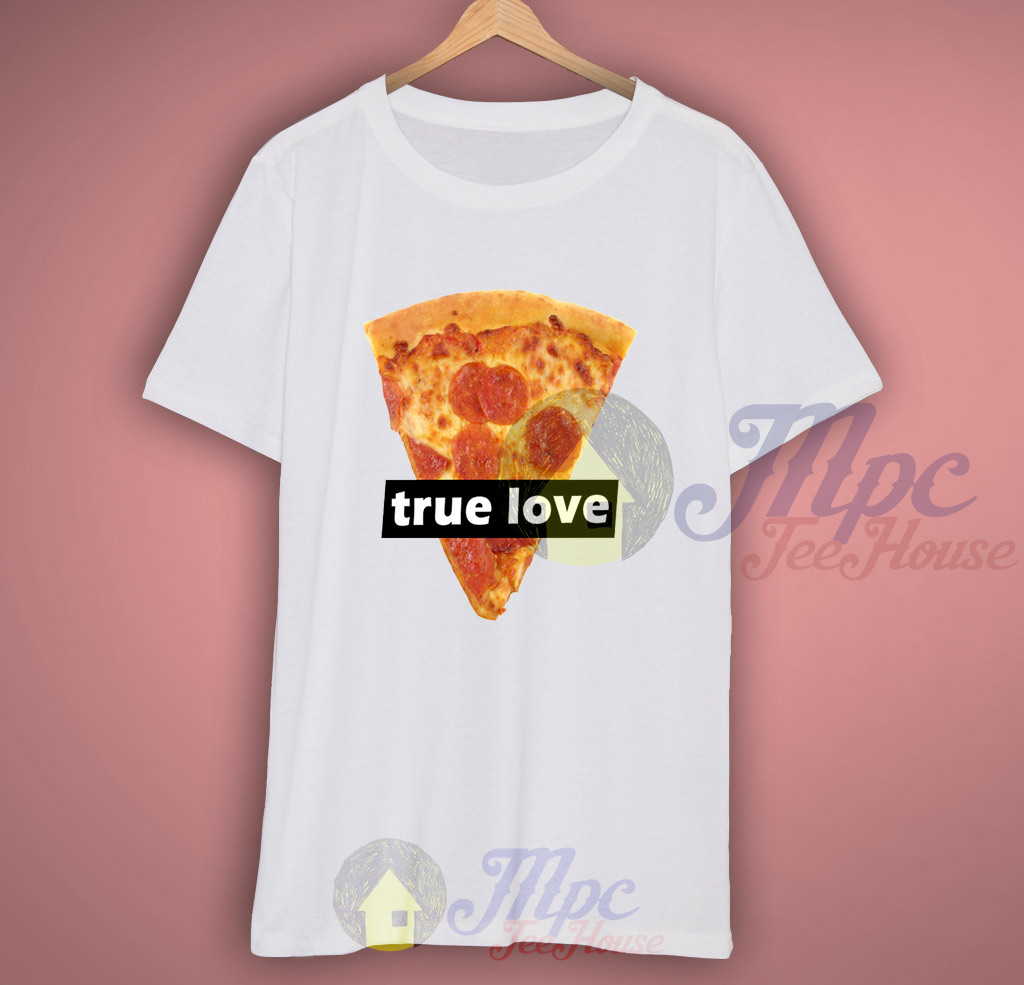 True Love Pizza T Shirt