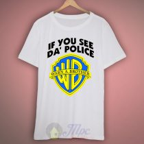 Warn a Brother If You See Da Police T Shirt