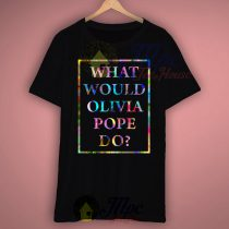 What Would Olivia Pope Do T Shirt