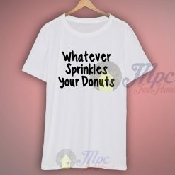 Whatever Sprinkles Your Donuts T Shirt