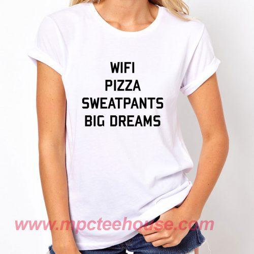 Wifi Pizza Sweatpants Big Dreams T Shirt