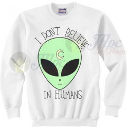 Alien Sweater I Don't Believe In Human Crewneck Sweatshirt