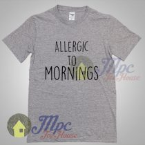Allergic To Mornings Graphic Tshirt