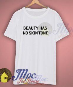 Beauty Has No Skin Tone T Shirt