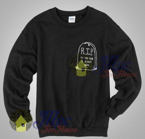 Buy Shirt RIP To The Fuck I Almost Gave Crewneck Sweatshirt