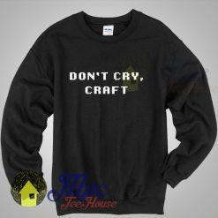 Don't Cry Craft Unisex Sweatshirt
