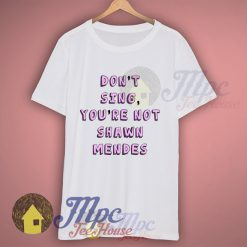 Don't Sing You're Not Shawn Mendes Tumblr Tshirt