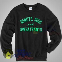 Donuts Dogs & Sweatpants Sweatshirt