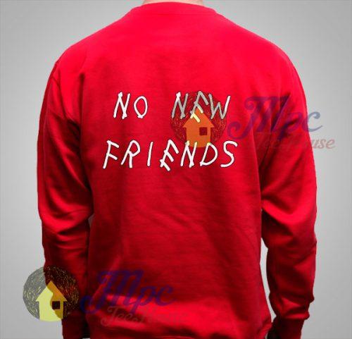 Drake Quote No New Friends Sweatshirt