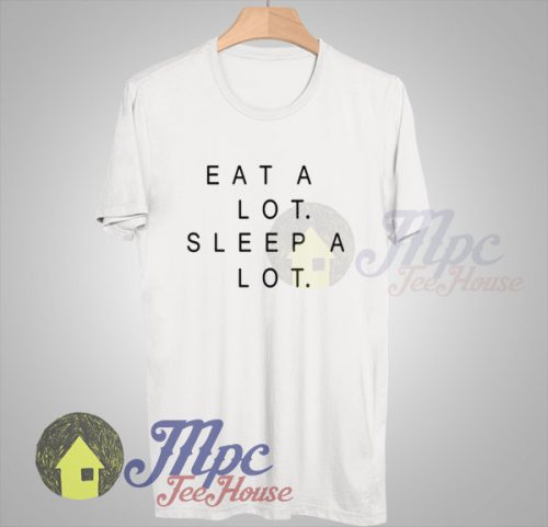 Eat A Lot Sleep A lot Quote T Shirt