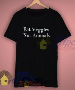 Eat Veggies Not Animals Vegan T Shirt