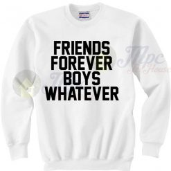 Funny Quote Friends Forever Boys Whatever Sweatshirt