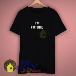 I'm Future Quote T Shirt