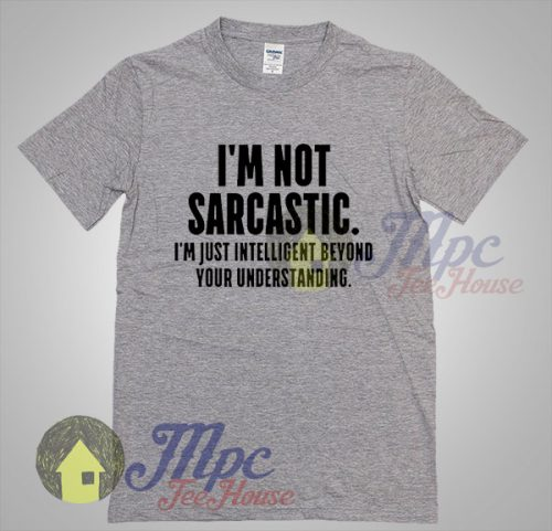 I'm Not Sarcastic Quote Graphic Tshirt