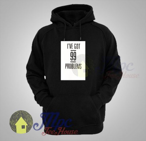 I've Got 99 Problems Black Hooded Sweater