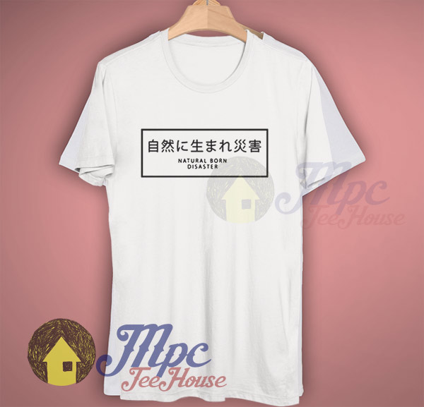0a04a2f6 Natural Born Disaster Japanese Graphic T Shirt - Mpcteehouse