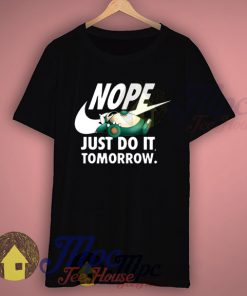 Pokemon Snorlax Nope Just Do It Tomorrow T Shirt