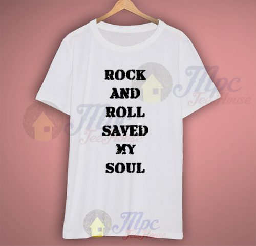 Rock And Roll Saved My Soul T Shirt