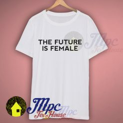 The Future is Female Feminist Girl Quote T Shirt