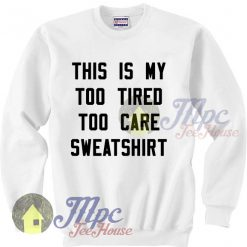 This Is My Too Tired Too Care Sweatshirt