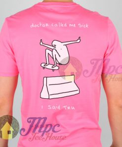 Thrasher Skateboard Doctor Call Me Sick I Said Tru T Shirt