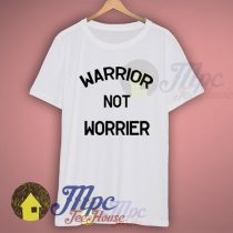 Warrior Not Worrier Quote T Shirt