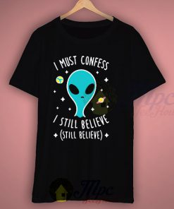 Alien Quotes Still Believe T Shirt