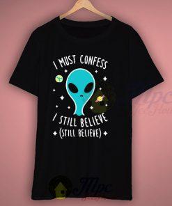 Alien Quotes Still Believe T Shirt