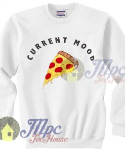 Current Mood Is Pizza Sweatshirt
