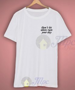 Don't Let Idiots Ruin Your Day Graphic T Shirt