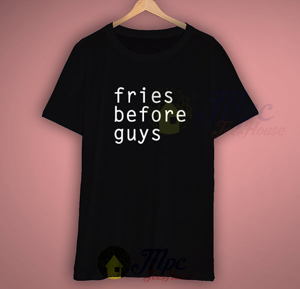 Fries Before Guys Tumblr T Shirt