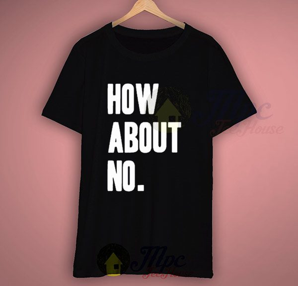 How About No Tumblr T Shirt