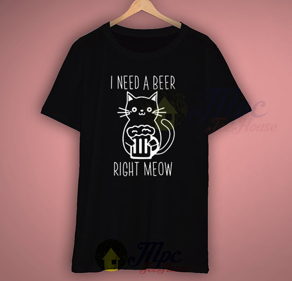 I Need A Beer Right Meow Funny T Shirt