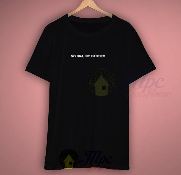 No bra no panties slogan t shirt mpcteehouse for T shirt and panties
