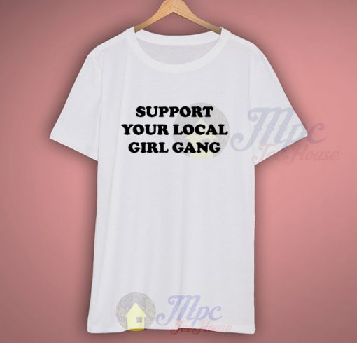 Support Your Local Girl Gang Slogan T Shirt