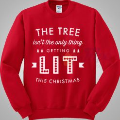 The Tree Isn't The Only Thing Getting Lit Christmas Sweater