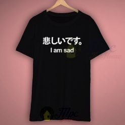 I Am Sad Cute Japanese Kawaii T Shirt