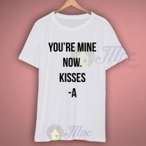 Youre Mine Now Kisses A T Shirt Gift For Her