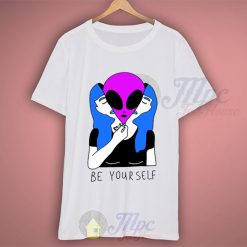 Alien Shirt Just Be Yourself Motivational Quote T Shirt