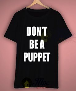 Dont Be A Puppet Quote T Shirt